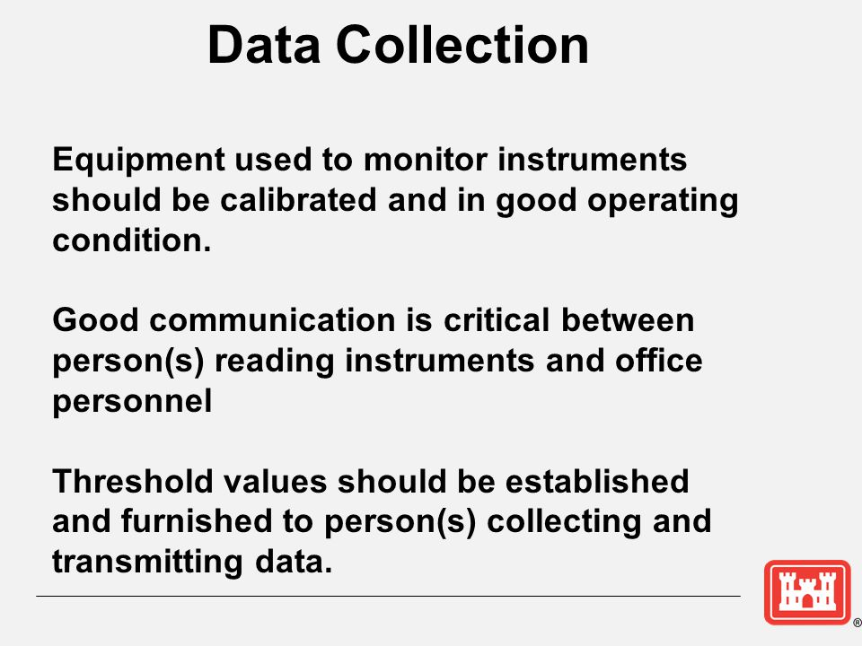 Data Collection Equipment used to monitor instruments should be calibrated and in good operating condition.