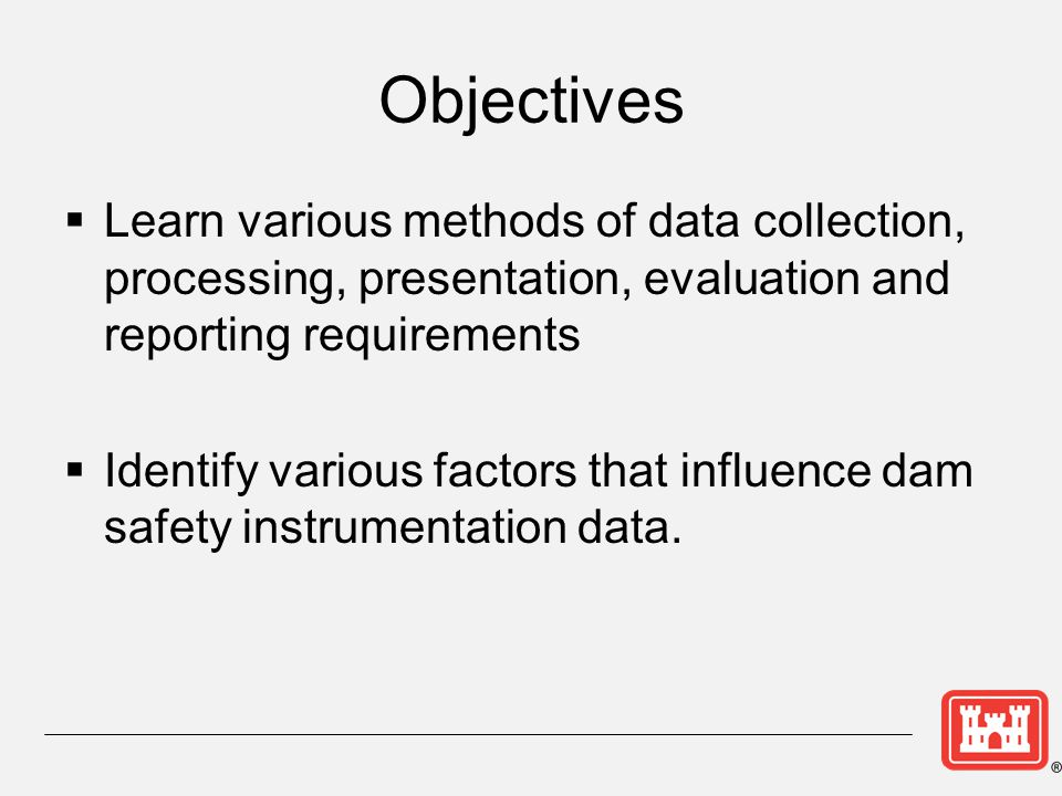Objectives Learn various methods of data collection, processing, presentation, evaluation and reporting requirements.