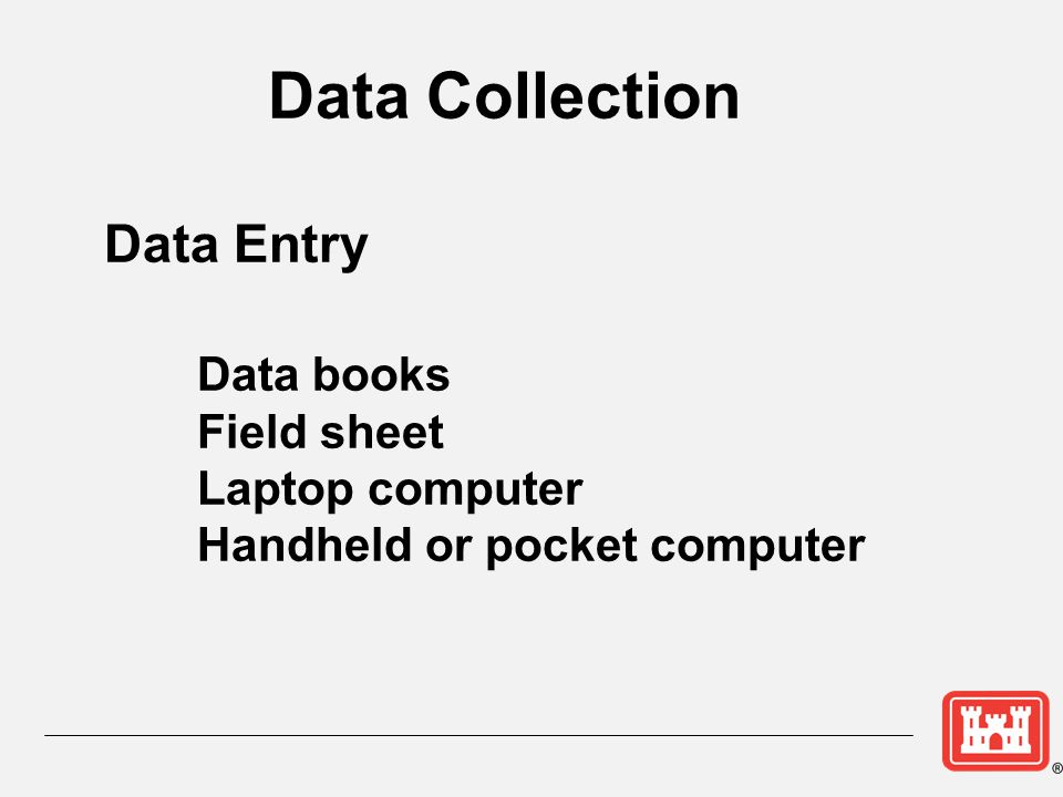 Data Collection Data books Data Entry Field sheet Laptop computer