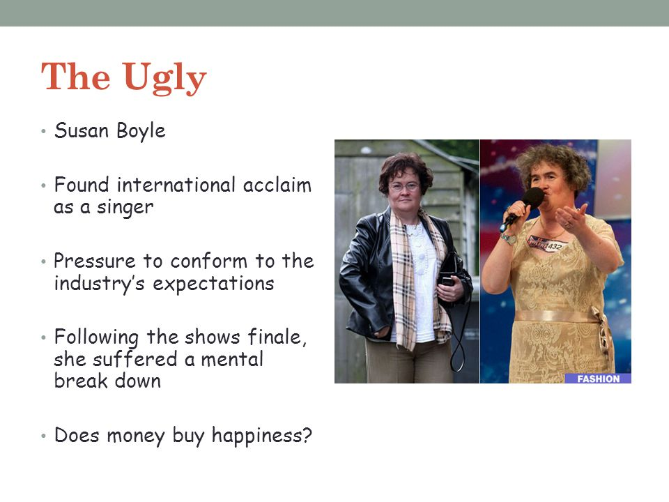 The Ugly Susan Boyle Found international acclaim as a singer