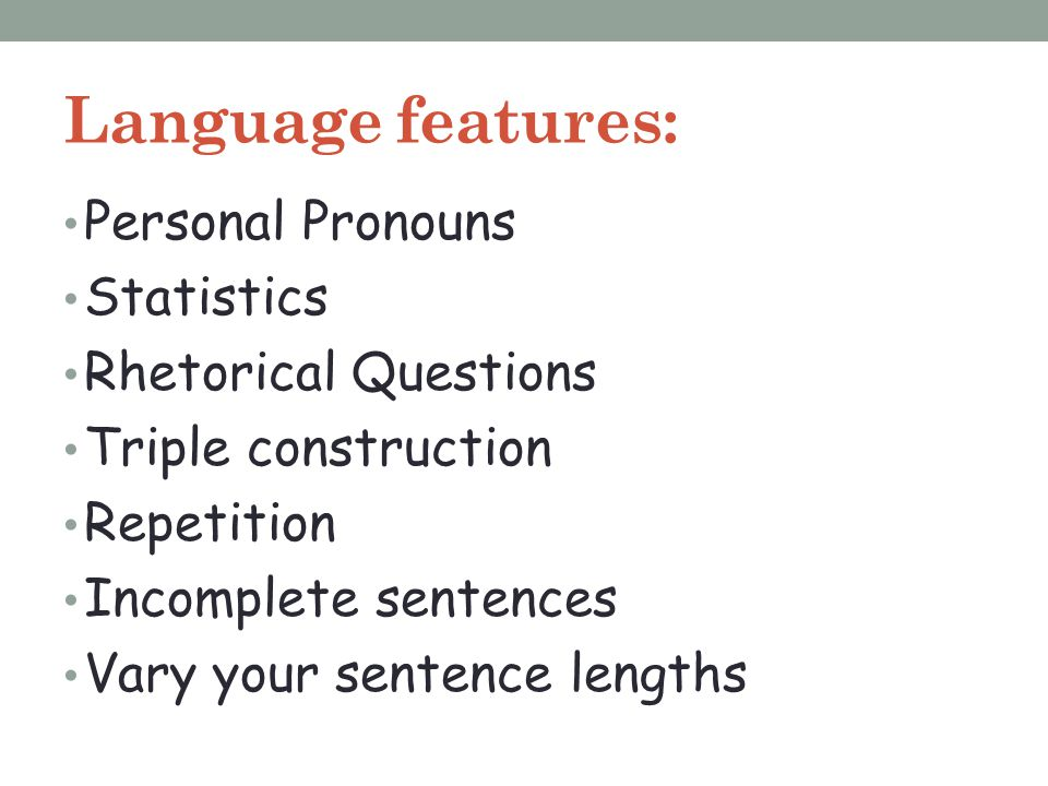 Language features: Personal Pronouns Statistics Rhetorical Questions