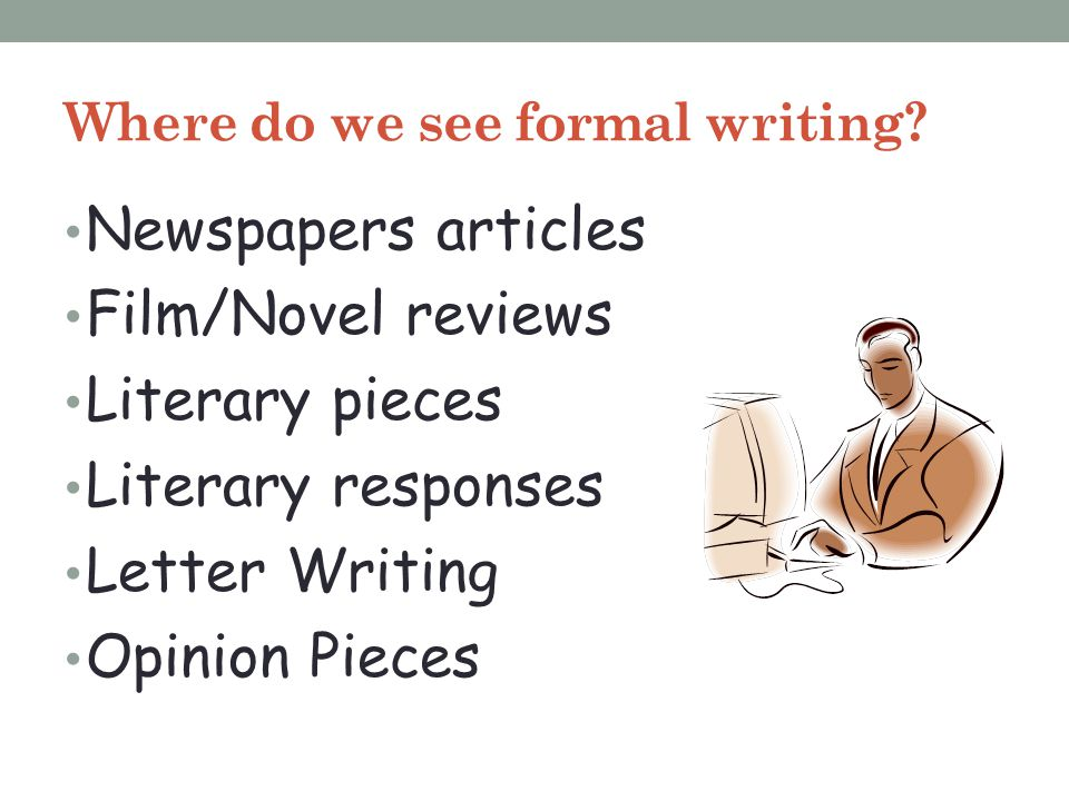 Where do we see formal writing