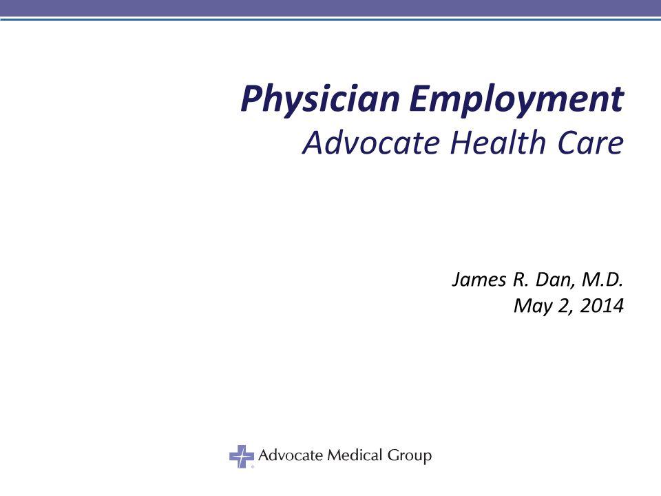 Physician Employment Advocate Health Care James R. Dan, M.D.