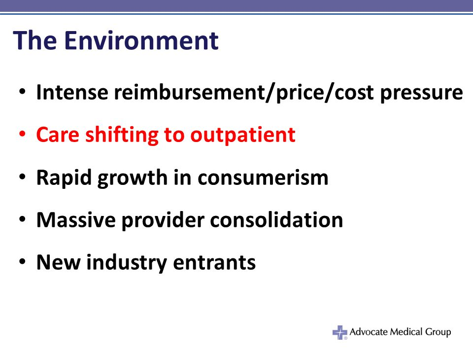 The Environment Intense reimbursement/price/cost pressure