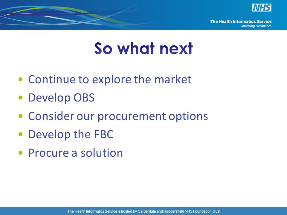 So what next Continue to explore the market Develop OBS