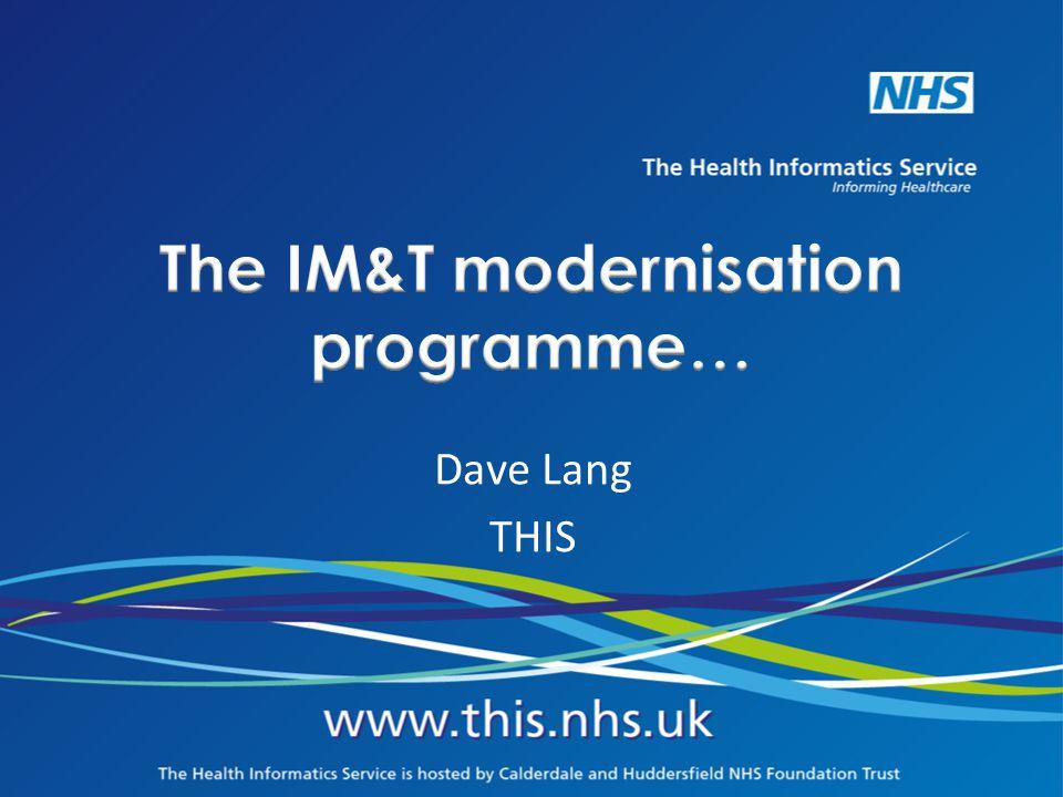 The IM&T modernisation programme…
