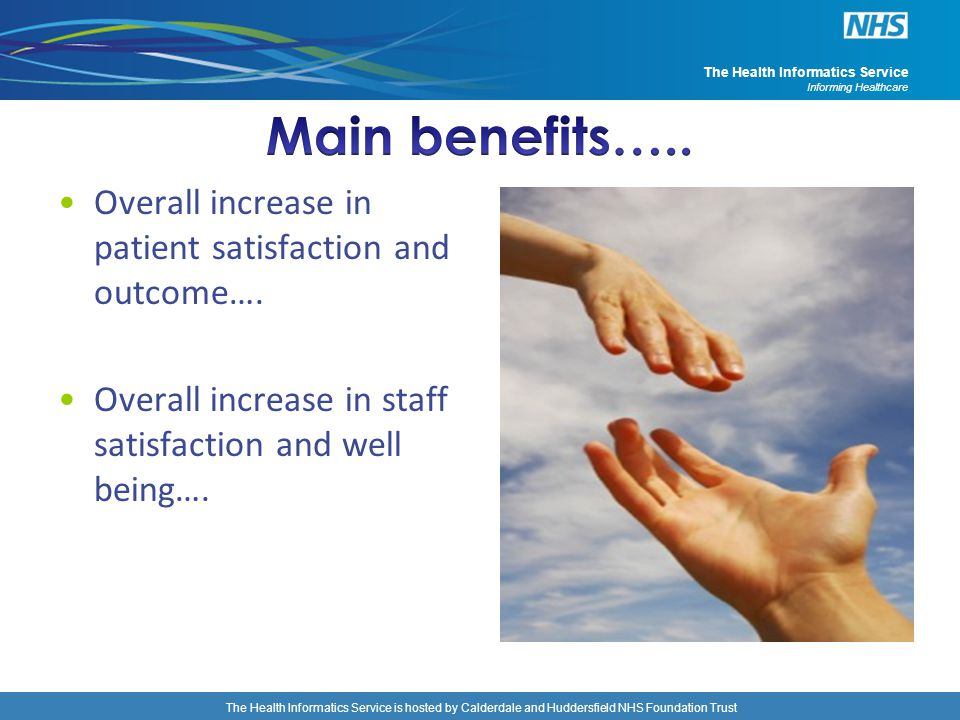 Main benefits….. Overall increase in patient satisfaction and outcome….
