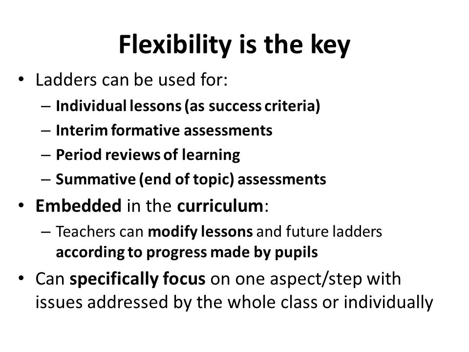 Flexibility is the key Ladders can be used for: