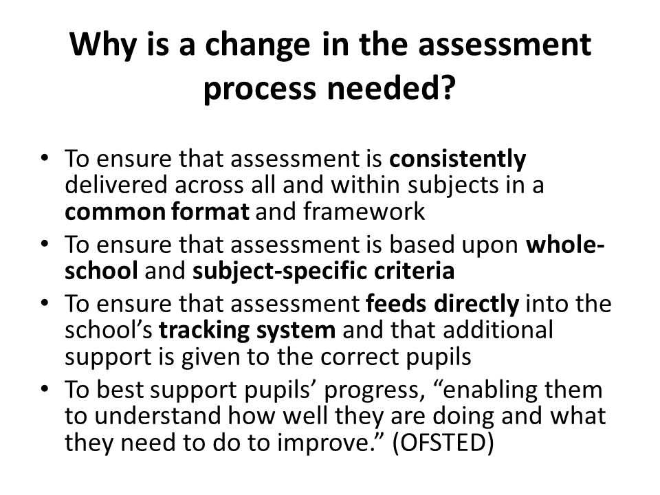 Why is a change in the assessment process needed