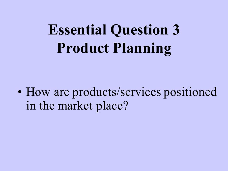 Essential Question 3 Product Planning