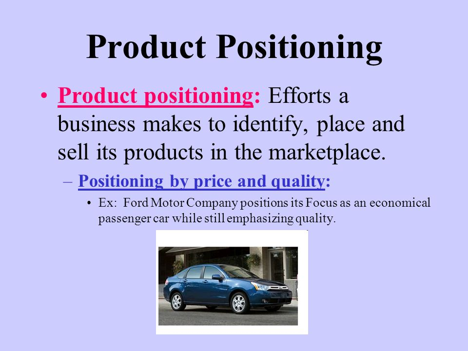 Product Positioning Product positioning: Efforts a business makes to identify, place and sell its products in the marketplace.
