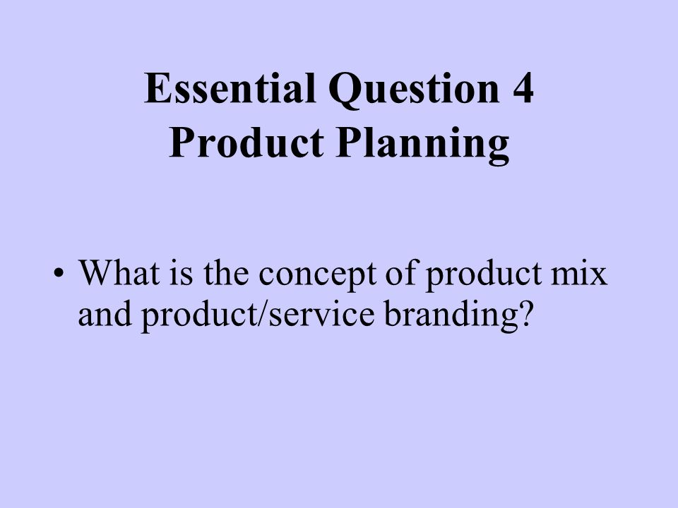 Essential Question 4 Product Planning