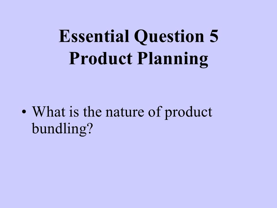 Essential Question 5 Product Planning