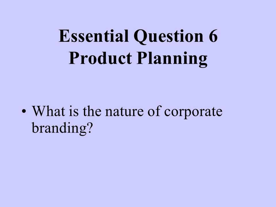 Essential Question 6 Product Planning