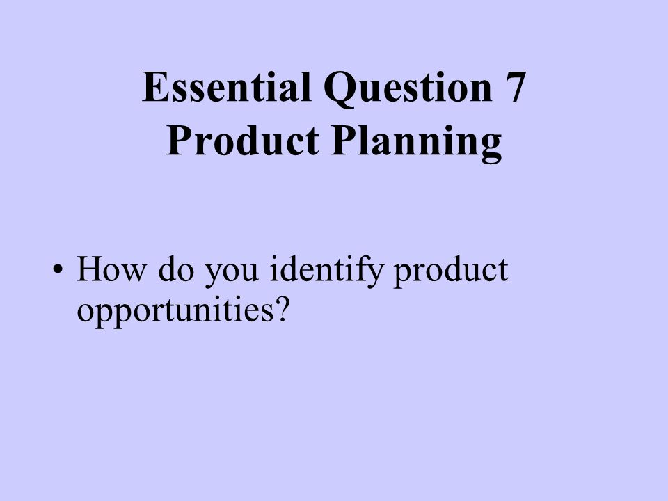 Essential Question 7 Product Planning