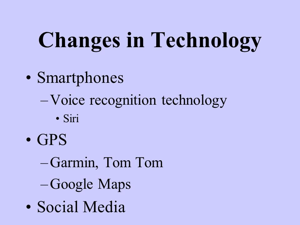 Changes in Technology Smartphones GPS Social Media