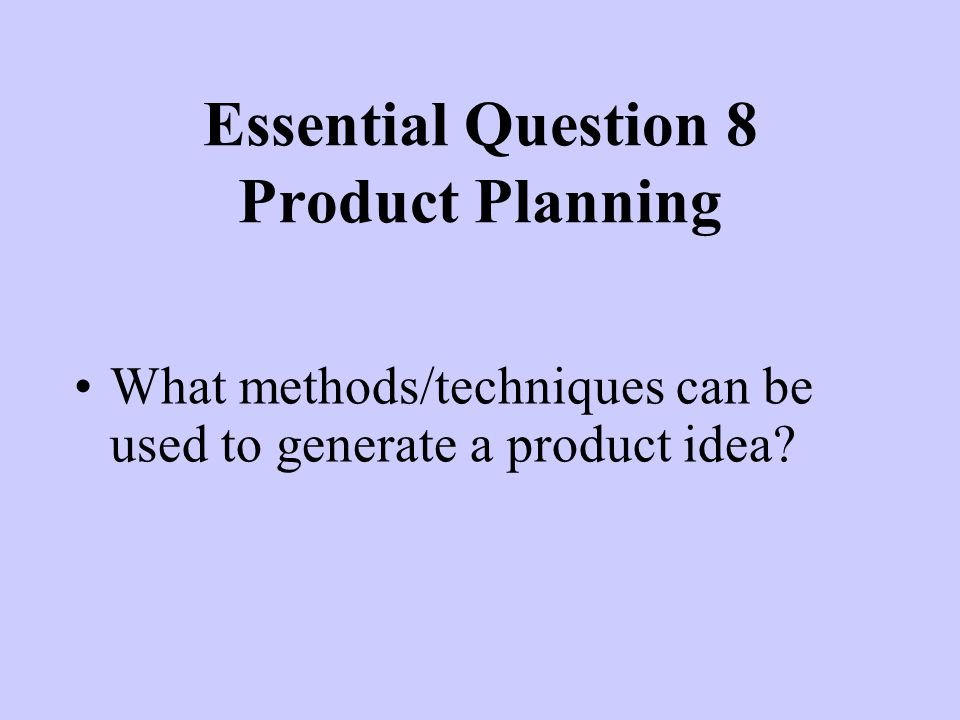 Essential Question 8 Product Planning