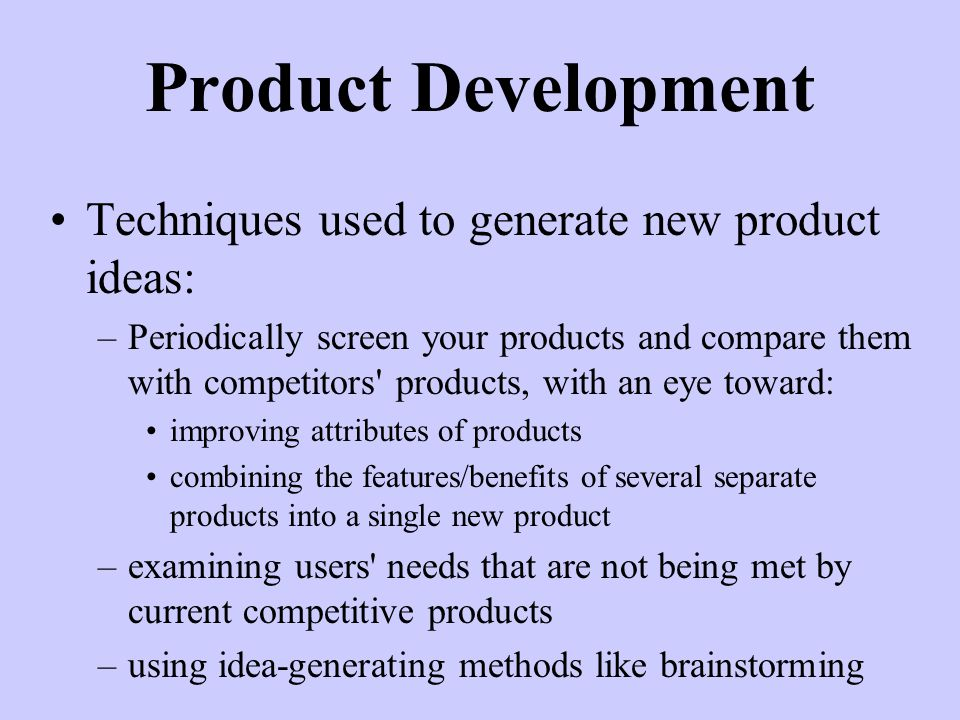 Product Development Techniques used to generate new product ideas: