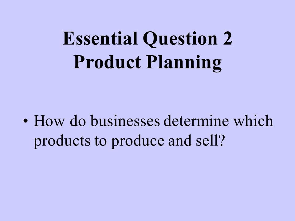 Essential Question 2 Product Planning