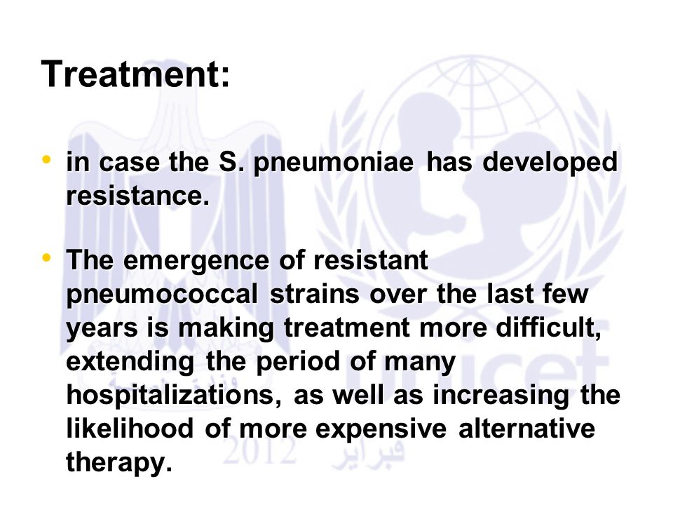 Treatment: in case the S. pneumoniae has developed resistance.