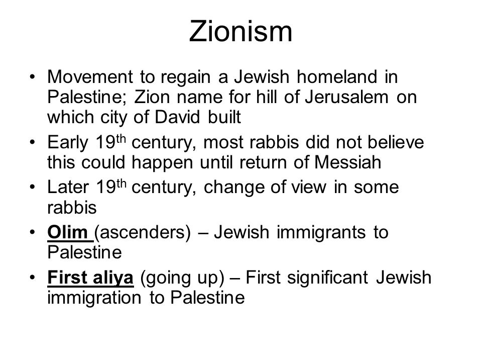 Zionism Movement to regain a Jewish homeland in Palestine; Zion name for hill of Jerusalem on which city of David built.