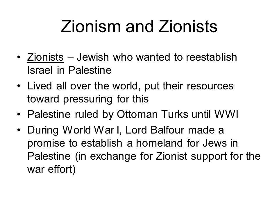 Zionism and Zionists Zionists – Jewish who wanted to reestablish Israel in Palestine.