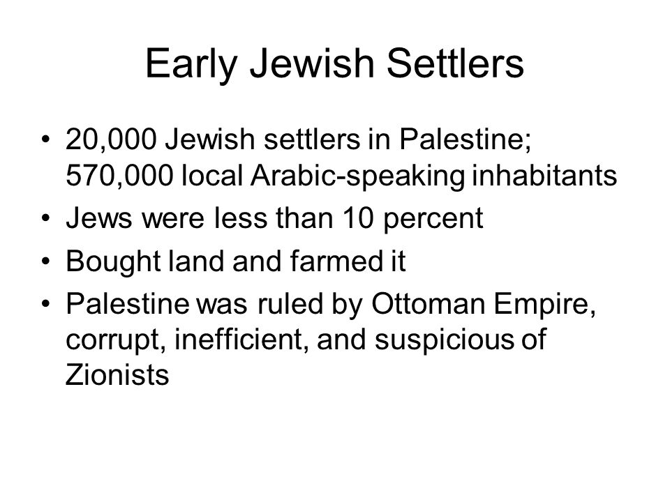 Early Jewish Settlers 20,000 Jewish settlers in Palestine; 570,000 local Arabic-speaking inhabitants.