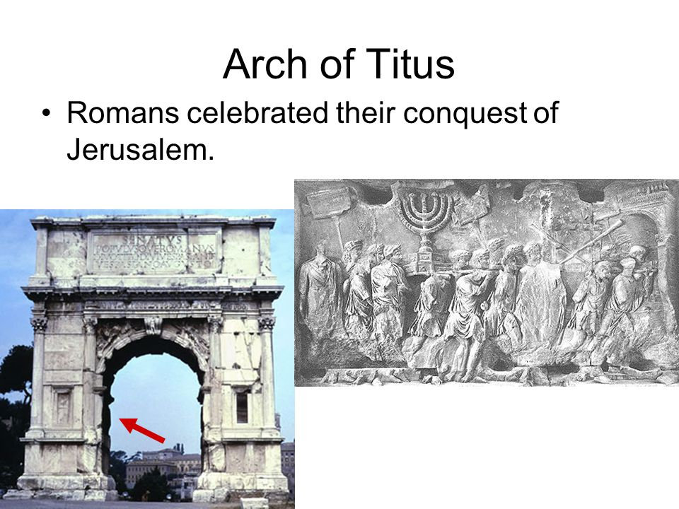 Arch of Titus Romans celebrated their conquest of Jerusalem.