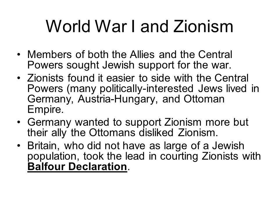 World War I and Zionism Members of both the Allies and the Central Powers sought Jewish support for the war.