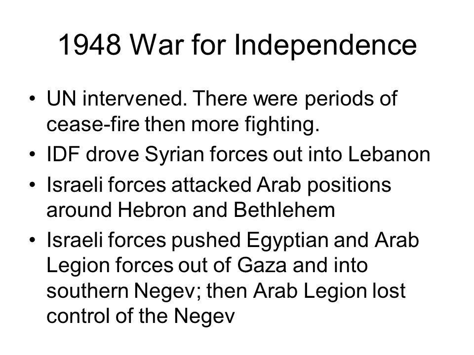 1948 War for Independence UN intervened. There were periods of cease-fire then more fighting. IDF drove Syrian forces out into Lebanon.