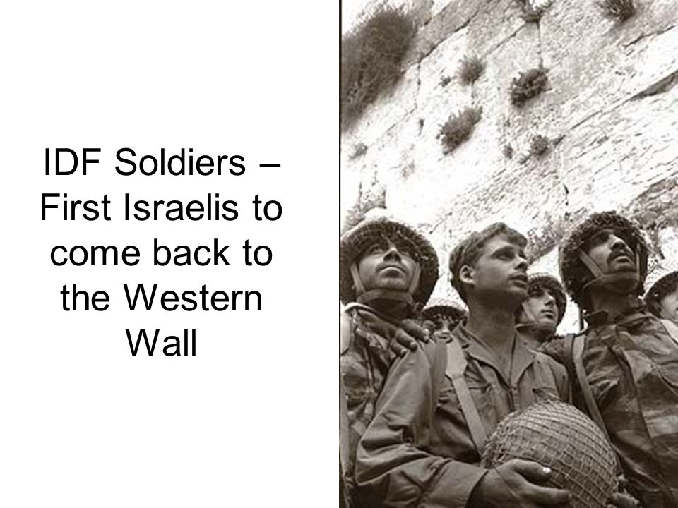 IDF Soldiers – First Israelis to come back to the Western Wall