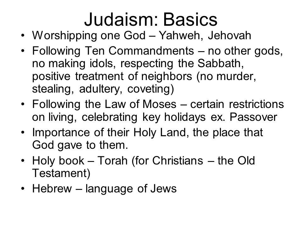 Judaism: Basics Worshipping one God – Yahweh, Jehovah