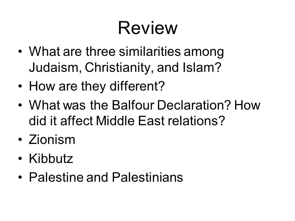 Review What are three similarities among Judaism, Christianity, and Islam How are they different