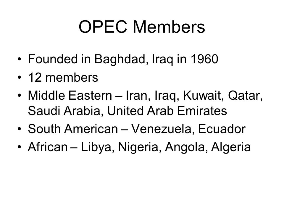 OPEC Members Founded in Baghdad, Iraq in 1960 12 members