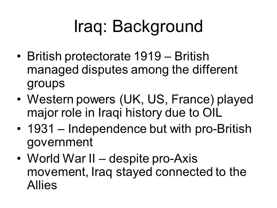 Iraq: Background British protectorate 1919 – British managed disputes among the different groups.