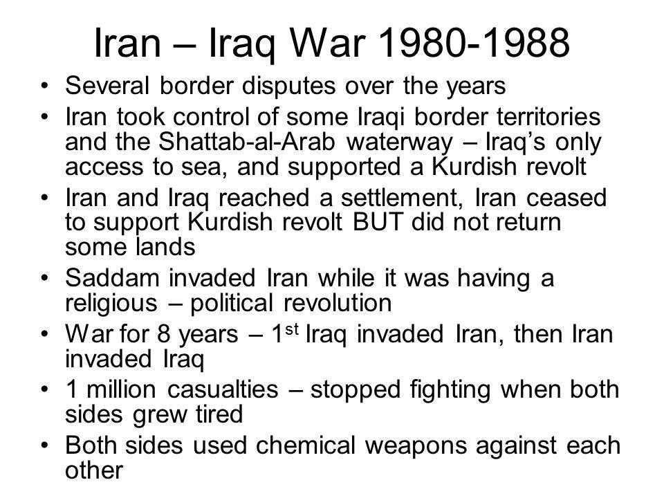 Iran – Iraq War 1980-1988 Several border disputes over the years