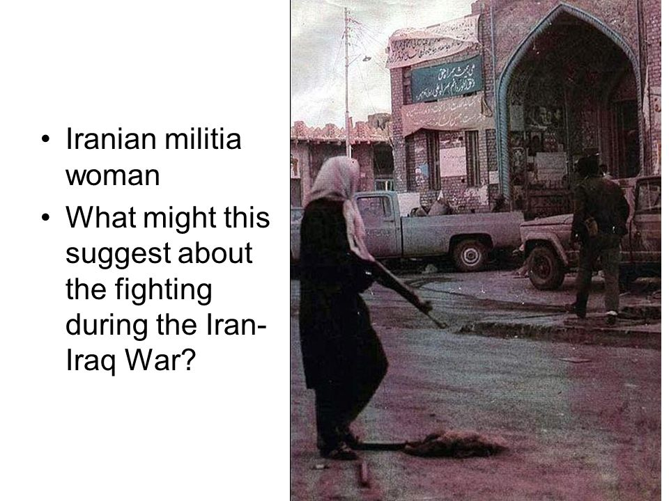 Iranian militia woman What might this suggest about the fighting during the Iran-Iraq War