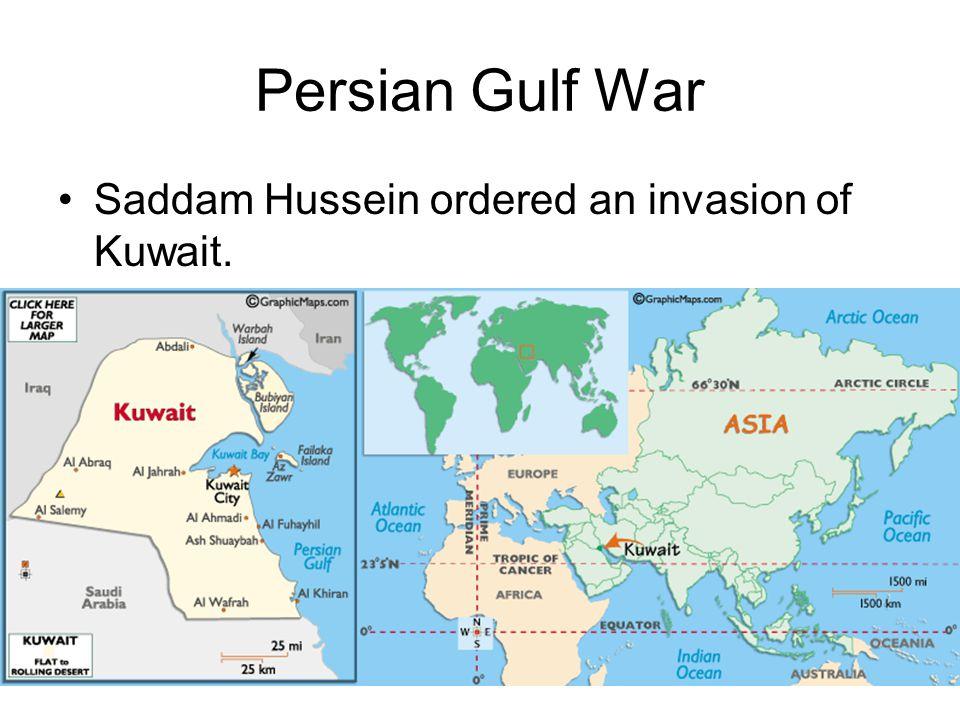 Persian Gulf War Saddam Hussein ordered an invasion of Kuwait.