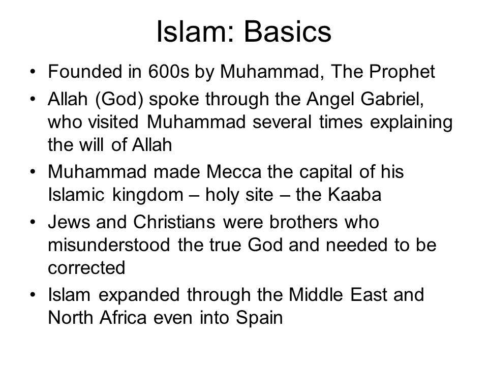 Islam: Basics Founded in 600s by Muhammad, The Prophet