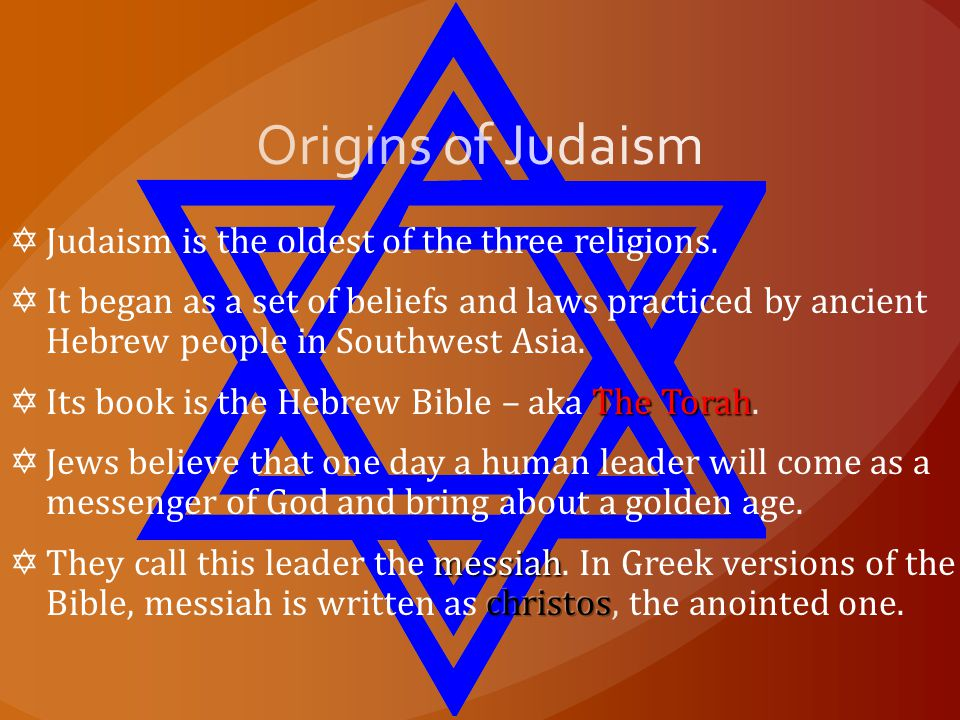 Origins of Judaism Judaism is the oldest of the three religions.
