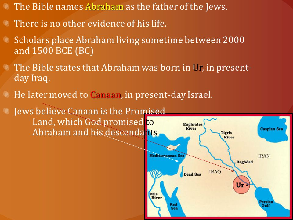 The Bible names Abraham as the father of the Jews.