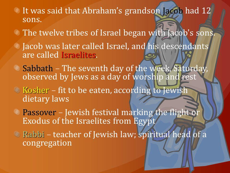 It was said that Abraham's grandson Jacob had 12 sons.