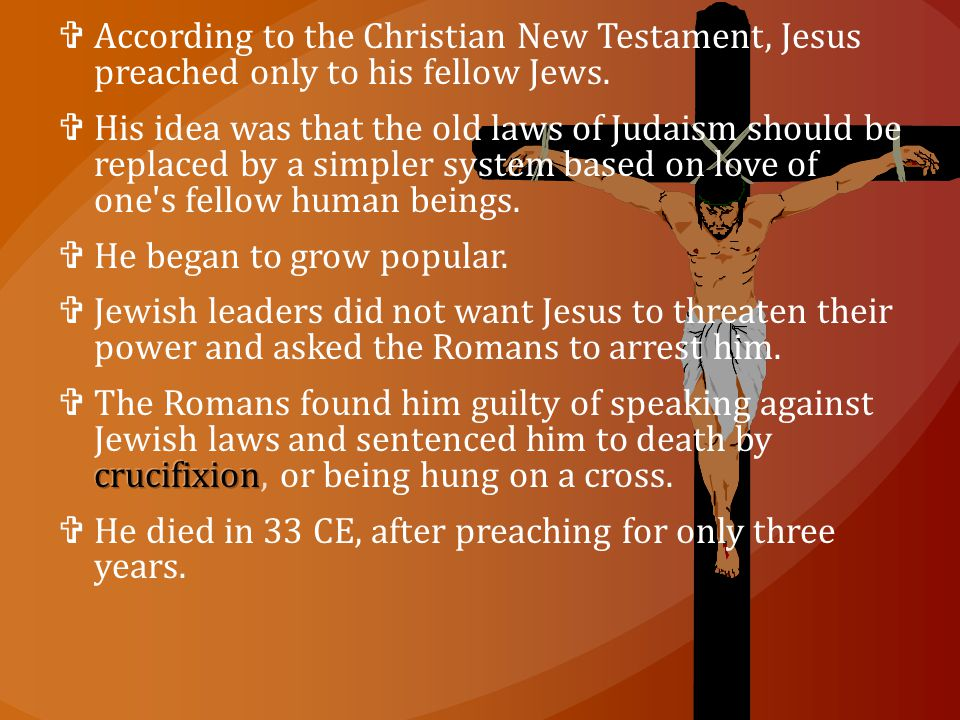 According to the Christian New Testament, Jesus preached only to his fellow Jews.