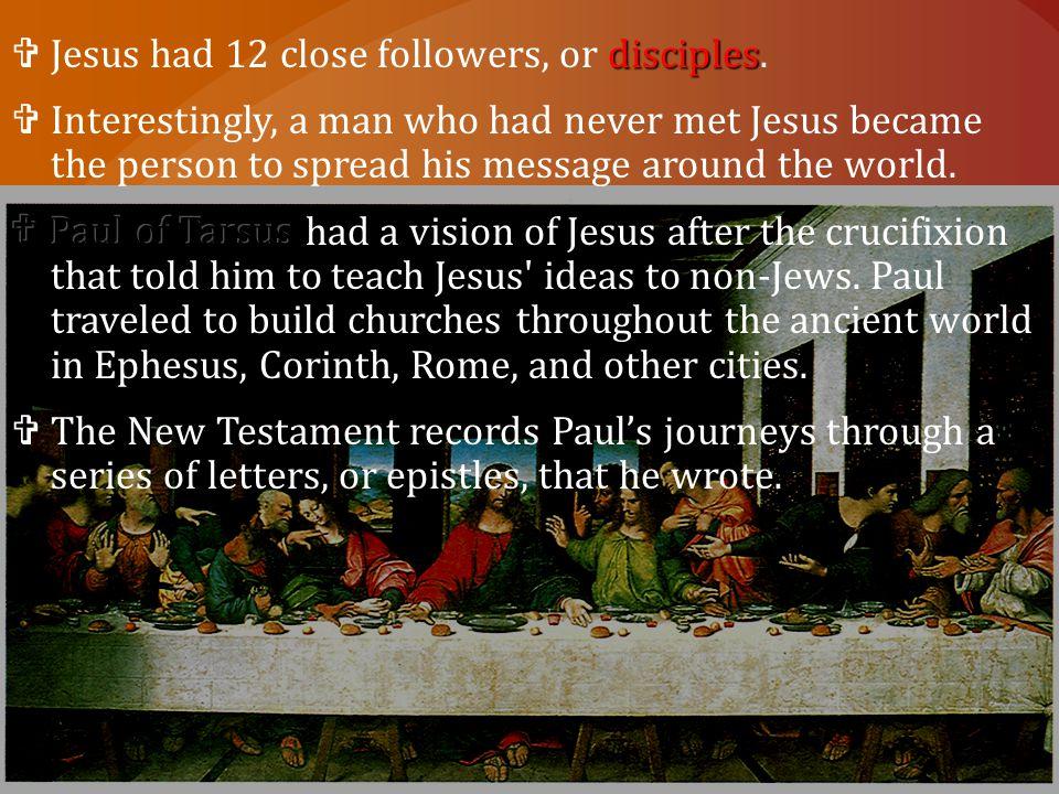 Jesus had 12 close followers, or disciples.