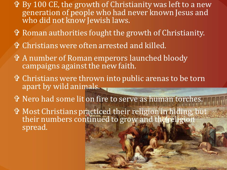 By 100 CE, the growth of Christianity was left to a new generation of people who had never known Jesus and who did not know Jewish laws.