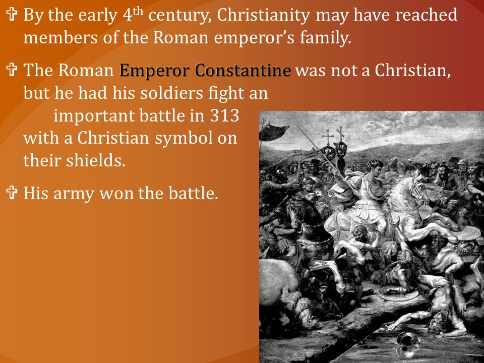 By the early 4th century, Christianity may have reached members of the Roman emperor's family.