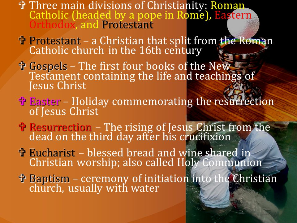 Three main divisions of Christianity: Roman Catholic (headed by a pope in Rome), Eastern Orthodox, and Protestant