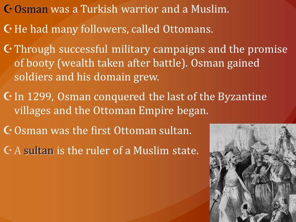 Osman was a Turkish warrior and a Muslim.