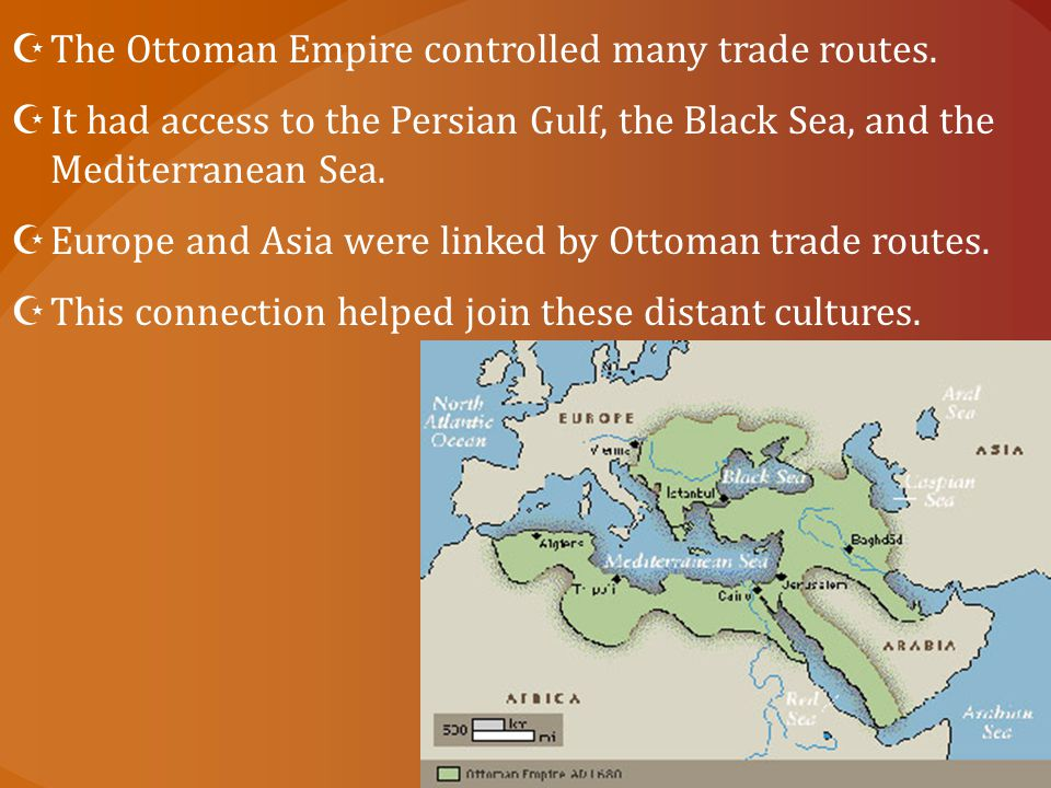 The Ottoman Empire controlled many trade routes.