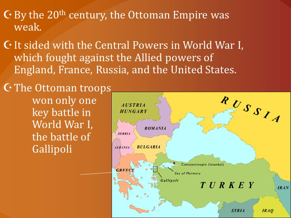 By the 20th century, the Ottoman Empire was weak.
